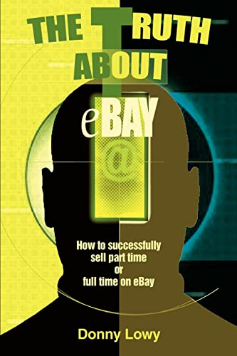9780595270033: The Truth about eBay: How to successfully sell part time or full time on eBay