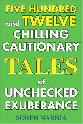 9780595270088: Five Hundred and Twelve Chilling Cautionary Tales of Unchecked Exuberance