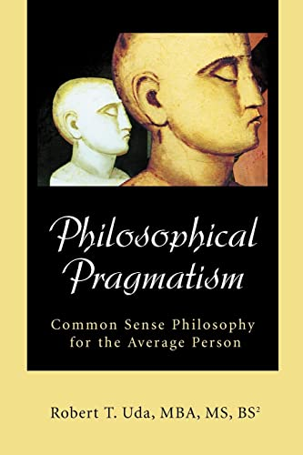 9780595270668: Philosophical Pragmatism: Common Sense Philosophy for the Average Person