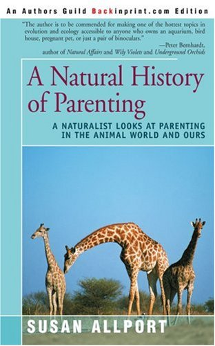 9780595271306: A Natural History of Parenting: A Naturalist Looks at Parenting in the Animal World and Ours