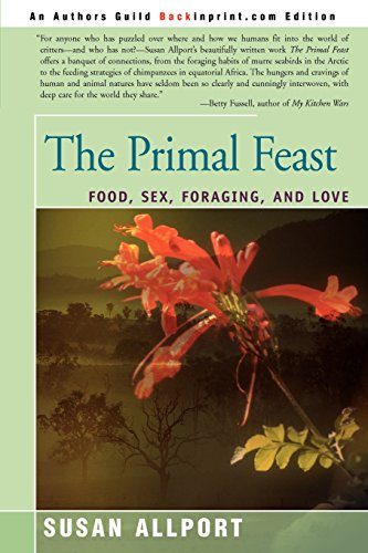 9780595271313: The Primal Feast: Food, Sex, Foraging, and Love
