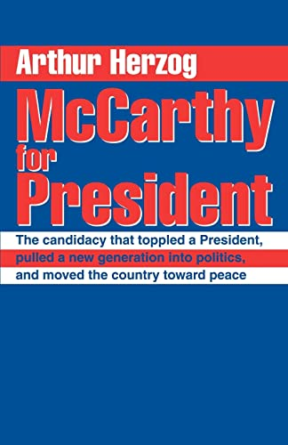 McCarthy for President: The Candidacy That Toppled a President, Pulled a New Generation Into ...