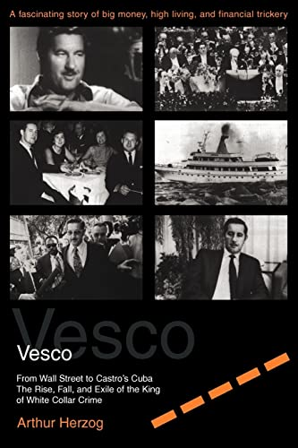 Vesco: From Wall Street to Castro's Cuba The Rise, Fall, and Exile of the King of White Collar...