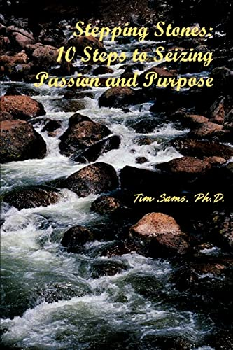 9780595272686: Stepping Stones: 10 Steps to Seizing Passion and Purpose