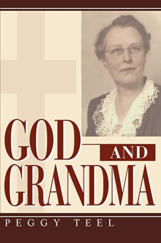 God and Grandma (Paperback): Peggy H Teel