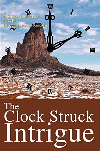 9780595272990: The Clock Struck Intrigue: A Professor Bates Novel