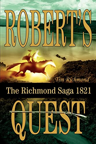 Robert's Quest: The Richmond Saga 1821 (9780595273096) by Tim Richmond