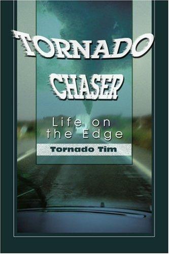 9780595273812: Tornado Chaser: Life on the Edge (Tornado Tim)