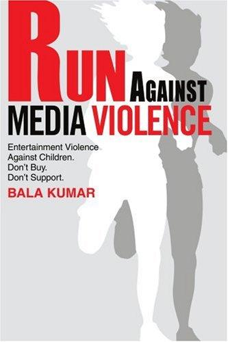 9780595274567: RUN AGAINST MEDIA VIOLENCE: Entertainment Violence Against Children. Don't Buy. Don't Support.