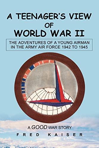 A Teenager's View of World War II: Fred Kaiser