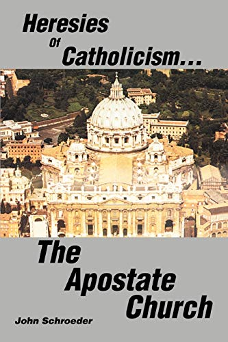 9780595274994: Heresies of Catholicism The Apostate Church