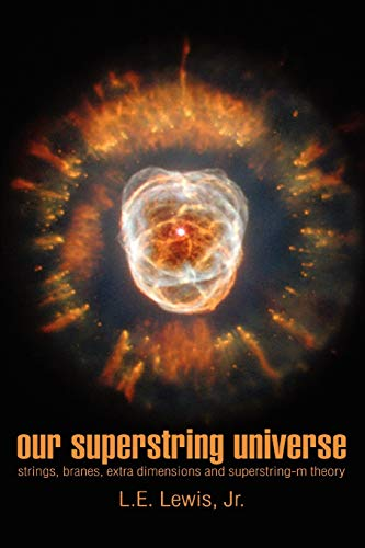 9780595275892: Our Superstring Universe: Strings, Branes, Extra Dimensions and Superstring-M Theory