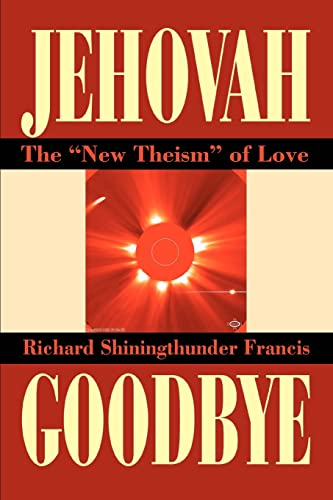 9780595277261: JEHOVAH GOODBYE: THE NEW THEISM OF LOVE