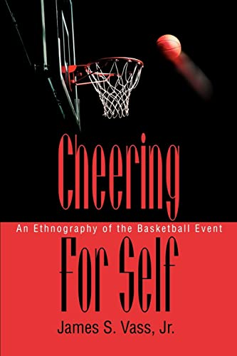 9780595279807: Cheering For Self: An Ethnography of the Basketball Event
