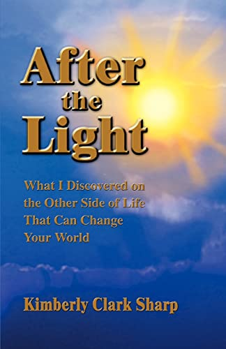 9780595280285: After the Light: What I Discovered on the Other Side of Life That Can Change Your World