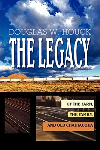 The Legacy: Of The Farm, the Family, and Old Chautauqua: Douglas Houck
