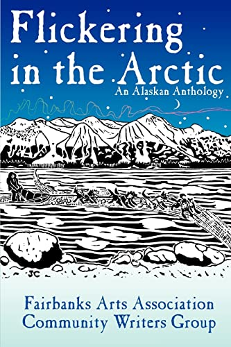 Flickering in the Arctic An Alaskan Anthology: Fairbanks Art Association-Cwg