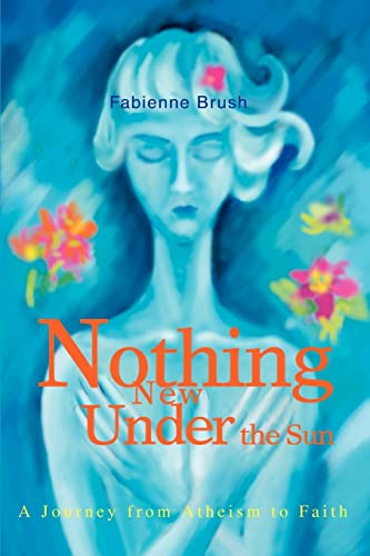 9780595284207: Nothing New Under the Sun: A Journey from Atheism to Faith