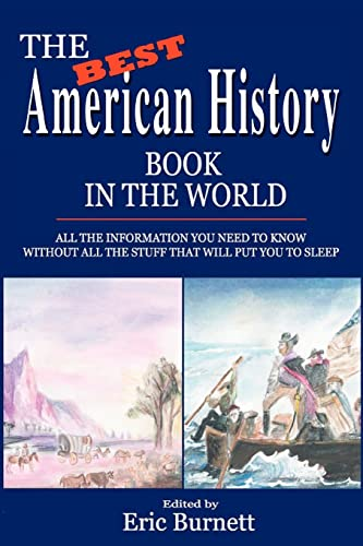 9780595284795: The Best American History Book in the World: ALL THE INFORMATION YOU NEED TO KNOW WITHOUT ALL THE STUFF THAT WILL PUT YOU TO SLEEP