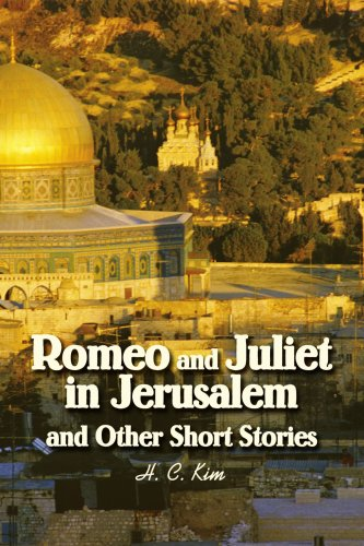 Romeo and Juliet in Jerusalem and Other Short Stories: H. C. Kim
