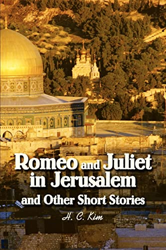 Romeo and Juliet in Jerusalem and Other Short Stories: Heerak Christian Kim