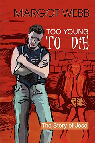 TOO YOUNG TO DIE: The Story of José: Margot Webb