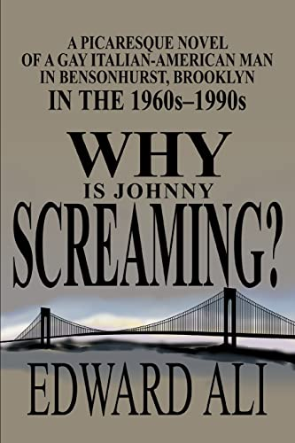 WHY IS JOHNNY SCREAMING A Picaresque Novel of a Gay Italian-American Man in Bensonhurst, Brooklyn ...