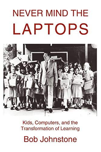 9780595288427: Never Mind the Laptops: Kids, Computers, and the Transformation of Learning