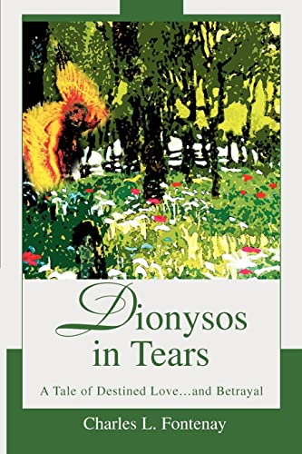Dionysos in Tears A Tale of Destined Love and Betrayal: Charles Fontenay