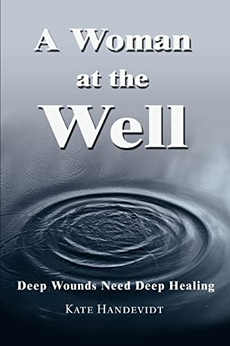 9780595288946: A WOMAN AT THE WELL: Deep Wounds Need Deep Healing