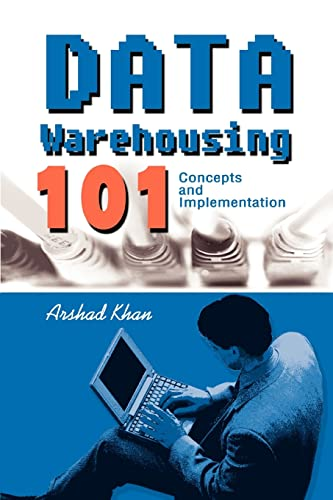Data Warehousing 101 Concepts and Implementation: Arshad Khan