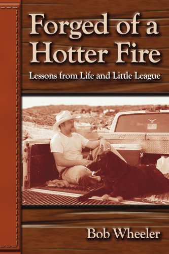 9780595290772: Forged of a Hotter Fire: Lessons from Life and Little League