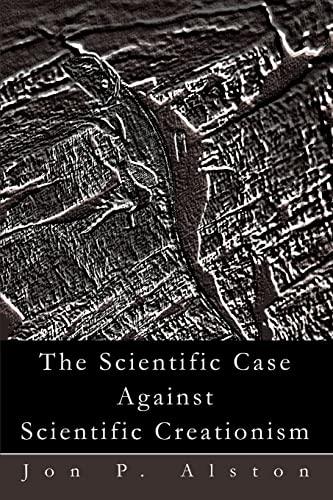 The Scientific Case Against Scientific Creationism: Jon Alston