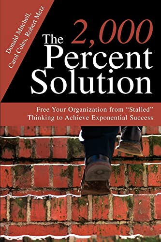 9780595291137: The 2,000 Percent Solution: Free Your Organization from