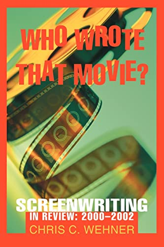 9780595292691: Who Wrote That Movie?: Screenwriting In Review: 2000?2002