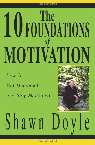 9780595292721: The 10 Foundations of Motivation: How To Get Motivated and Stay Motivated