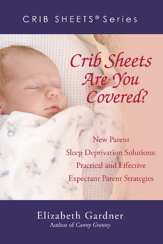 9780595292851: Crib Sheets Are You Covered? New Parent Sleep Deprivation Solutions: Practical and Effective Expectant Parent Strategies