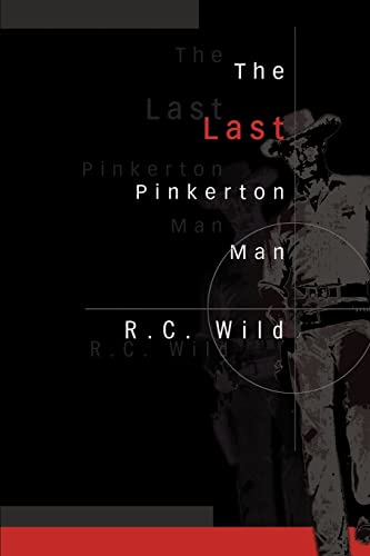 The Last Pinkerton Man: R. C. Wild