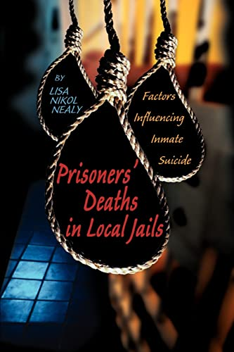Prisoners Deaths in Local Jails: Factors Influencing: Lisa Nikol Nealy