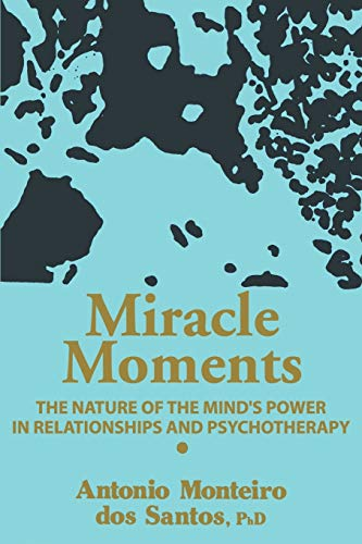 9780595293414: Miracle Moments: THE NATURE OF THE MIND'S POWER IN RELATIONSHIPS AND PSYCHOTHERAPY