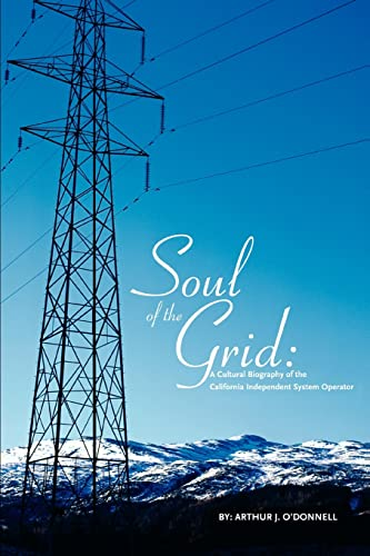 9780595293483: Soul of the Grid: A Cultural Biography of the California Independent System Operator