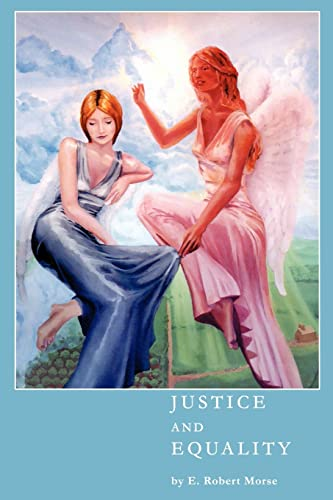 Justice and Equality : A Dialogue on the Philosophies of Conservatism and Liberalism: E. Morse