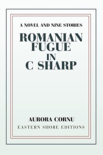 Romanian Fugue in C Sharp: A Novel and Nine Stories: Aurora Cornu