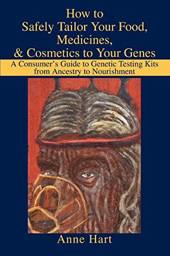 9780595294039: How to Safely Tailor Your Food, Medicines, & Cosmetics to Your Genes: A Consumer's Guide to Genetic Testing Kits from Ancestry to Nourishment