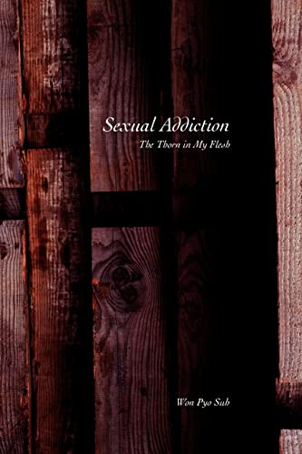 9780595294176: Sexual Addiction: The Thorn in My Flesh