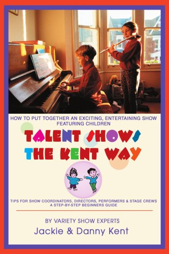 9780595294862: Talent Shows the Kent Way: How to Put Together an Exciting, Entertaining Show Featuring Children