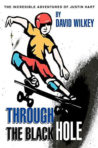 Through the Black Hole: The Incredible Adventures of Justin Hart: Wilkey, David