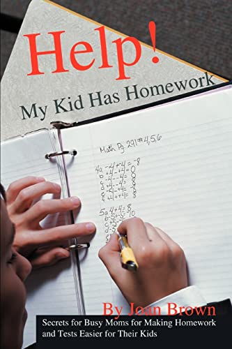 Help! My Kid Has Homework: Secrets for Busy Moms for Making Homework and Tests Easier for Their ...