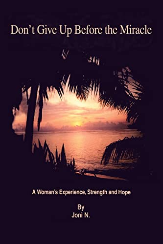 9780595295128: Don't Give Up Before the Miracle: A Woman's Experience, Strength and Hope