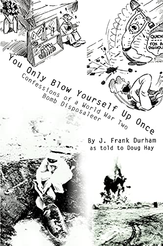 9780595295432: You Only Blow Yourself Up Once: Confessions of a World War Two Bomb Disposaleer